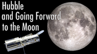 Link to Recent Story entitled: Hubble and Going Forward to the Moon