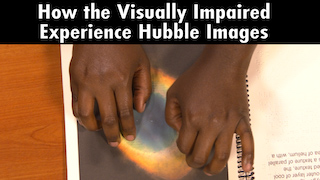 Link to Recent Story entitled: How the Visually Impaired Experience Hubble Images